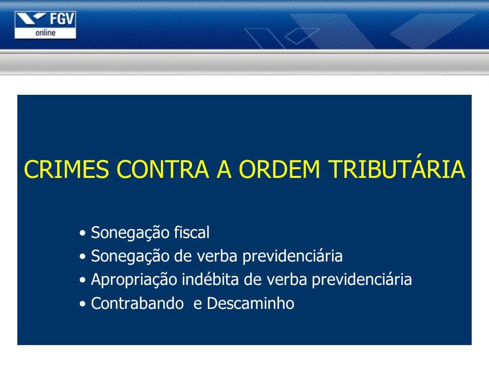 CRIMES CONTRA A ORDEM TRIBUTÁRIA Sonegação fiscal Sonegação de verba previdenciária Apropriação indébita de verba previdenciária Contrabando e Descaminho