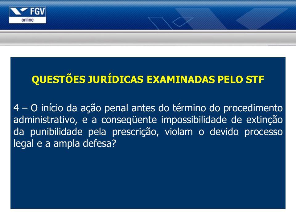 QUESTÕES JURÍDICAS EXAMINADAS PELO STF 4 – O início da ação penal antes do término do procedimento administrativo, e a conseqüente impossibilidade de