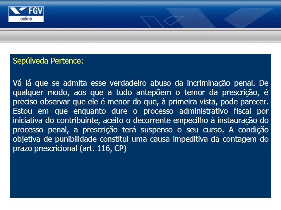 Sepúlveda Pertence: Vá lá que se admita esse verdadeiro abuso da incriminação penal.