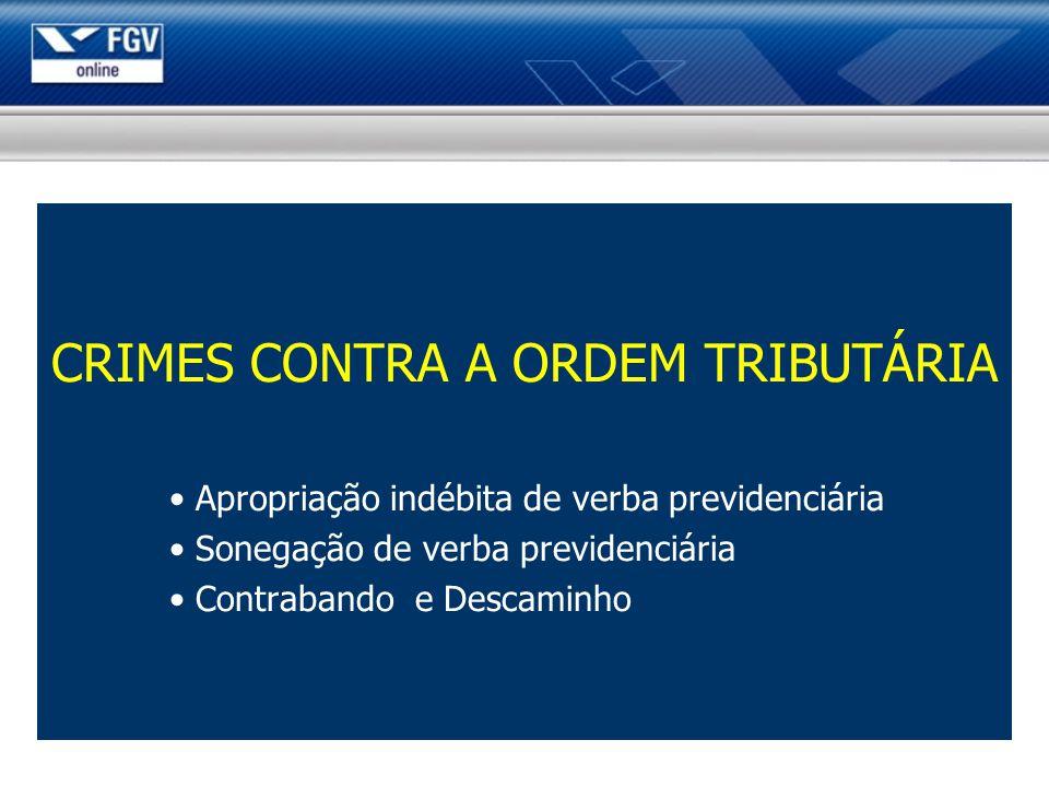 CRIMES CONTRA A ORDEM TRIBUTÁRIA Apropriação indébita de verba previdenciária Sonegação de verba previdenciária Contrabando e Descaminho