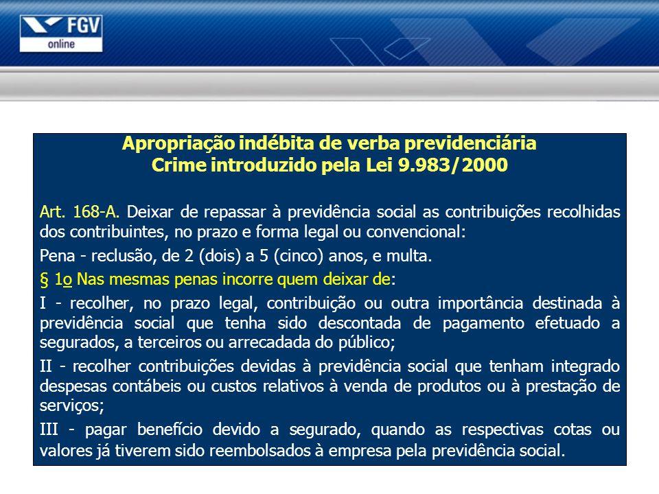 Apropriação indébita de verba previdenciária Crime introduzido pela Lei 9.983/2000 Art. 168-A. Deixar de repassar à previdência social as contribuiçõe