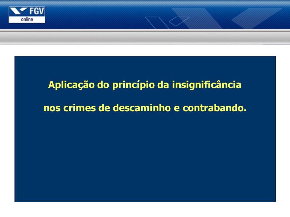 Aplicação do princípio da insignificância nos crimes de descaminho e contrabando.