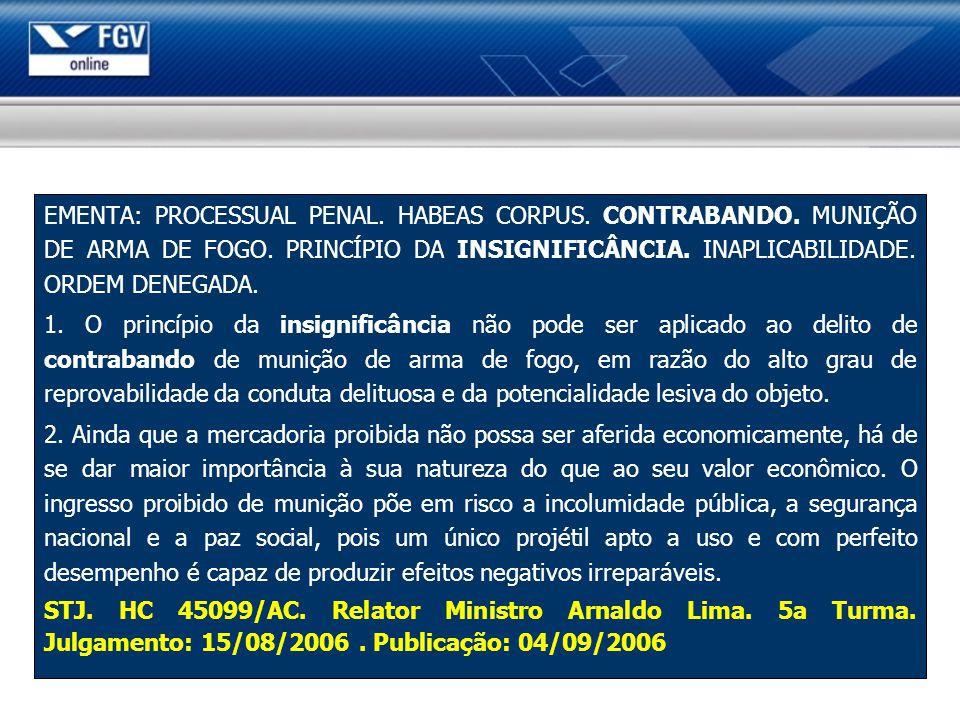 EMENTA: PROCESSUAL PENAL. HABEAS CORPUS. CONTRABANDO. MUNIÇÃO DE ARMA DE FOGO. PRINCÍPIO DA INSIGNIFICÂNCIA. INAPLICABILIDADE. ORDEM DENEGADA. 1. O pr