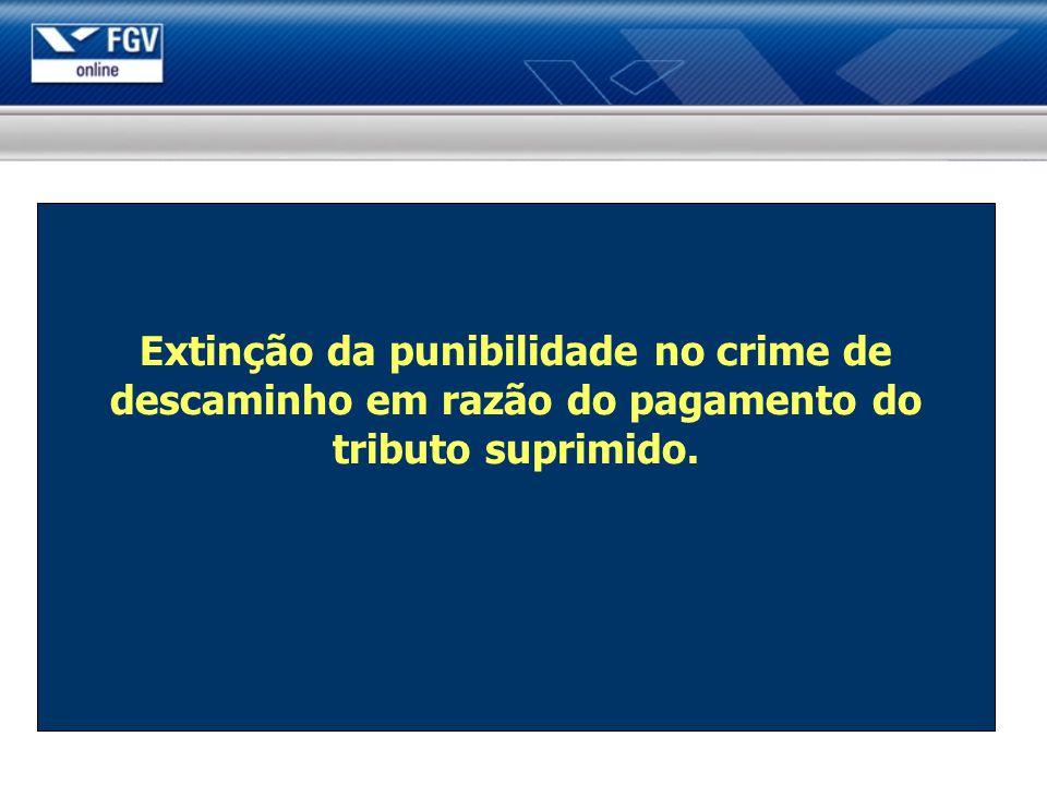 Extinção da punibilidade no crime de descaminho em razão do pagamento do tributo suprimido.
