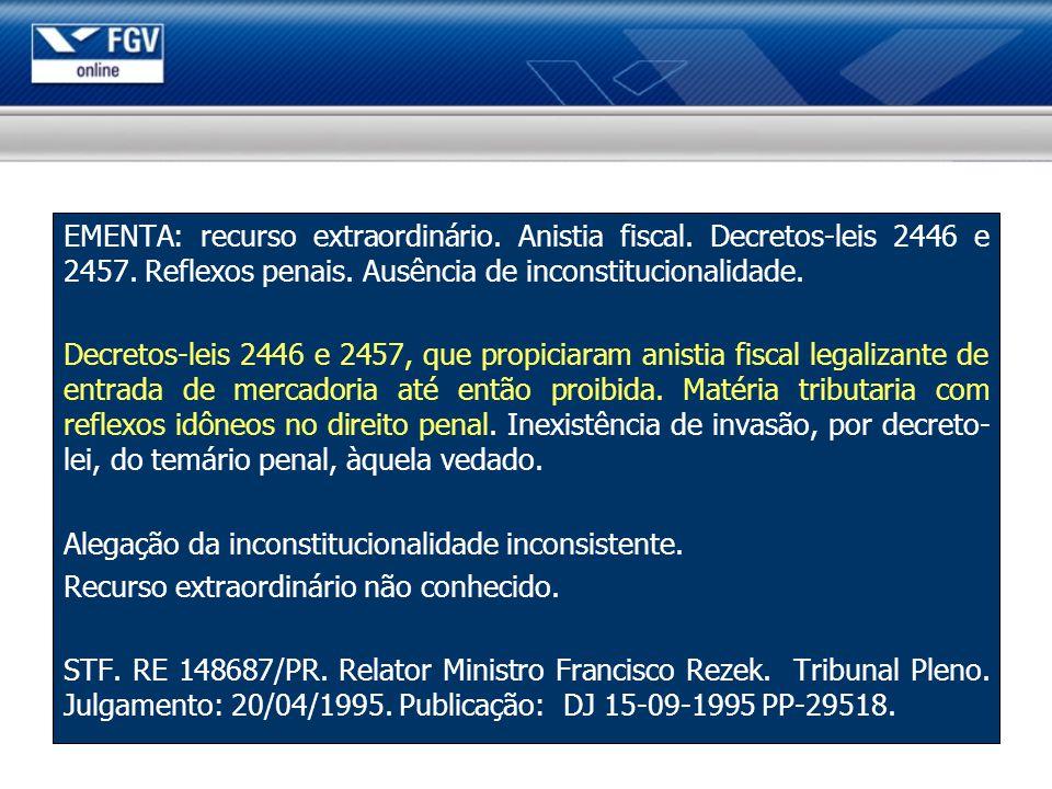 EMENTA: recurso extraordinário.Anistia fiscal. Decretos-leis 2446 e 2457.