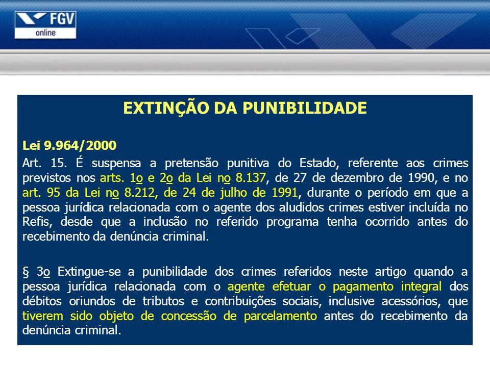 EXTINÇÃO DA PUNIBILIDADE Lei 9.964/2000 Art. 15. É suspensa a pretensão punitiva do Estado, referente aos crimes previstos nos arts. 1o e 2o da Lei no