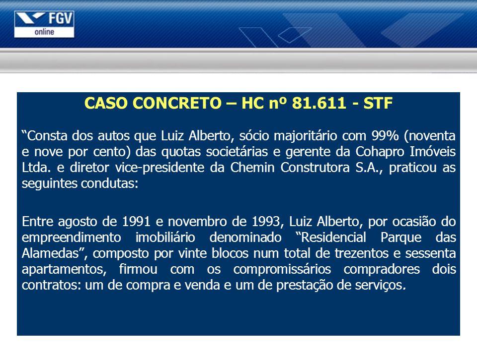 CASO CONCRETO – HC nº 81.611 - STF Consta dos autos que Luiz Alberto, sócio majoritário com 99% (noventa e nove por cento) das quotas societárias e ge