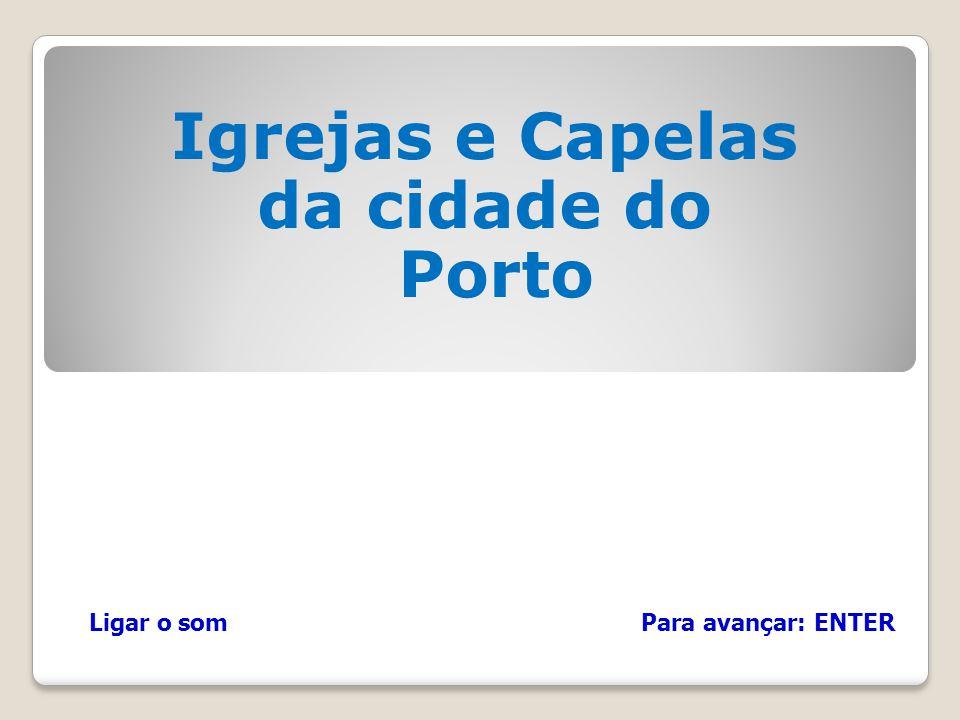 Igrejas e Capelas da cidade do Porto Para avançar: ENTERLigar o som