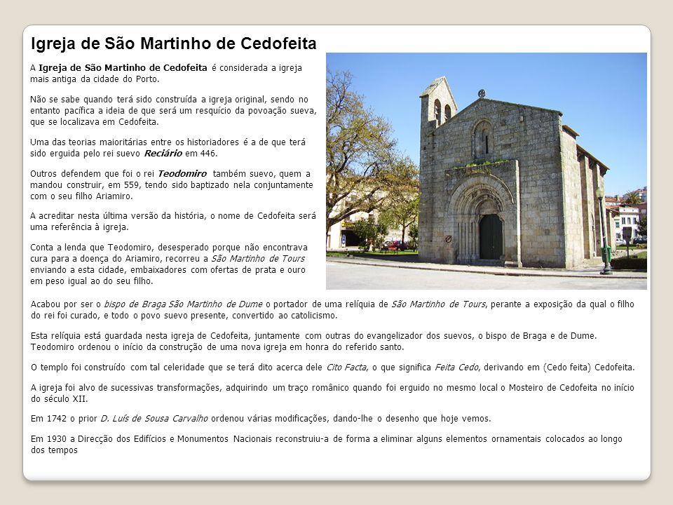 A Igreja de São Martinho de Cedofeita é considerada a igreja mais antiga da cidade do Porto.