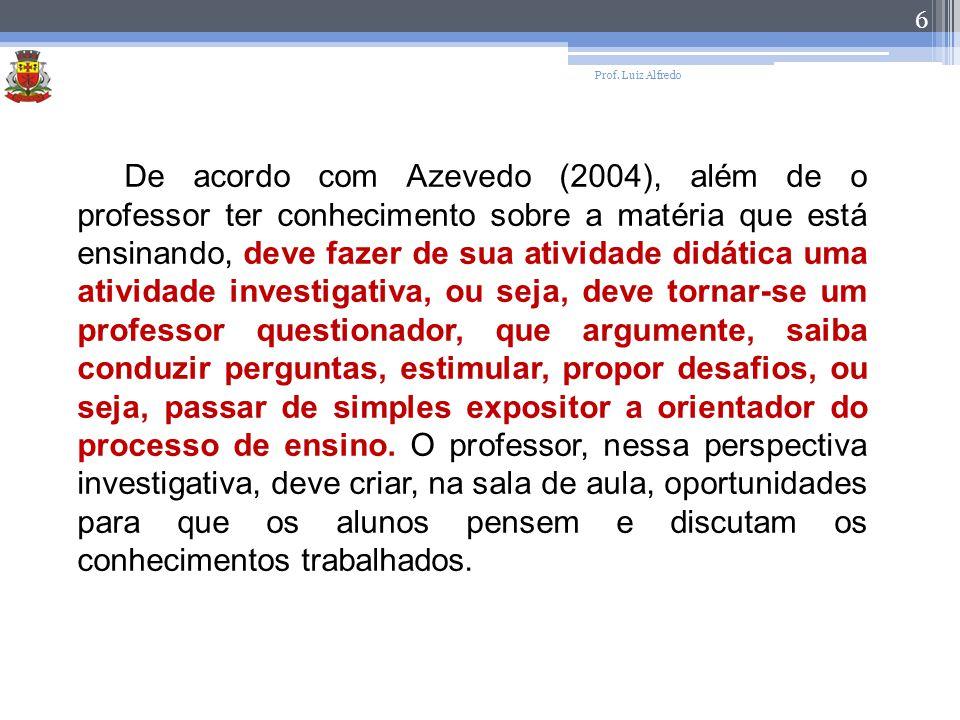 Prof. Luiz Alfredo 6 De acordo com Azevedo (2004), além de o professor ter conhecimento sobre a matéria que está ensinando, deve fazer de sua atividad