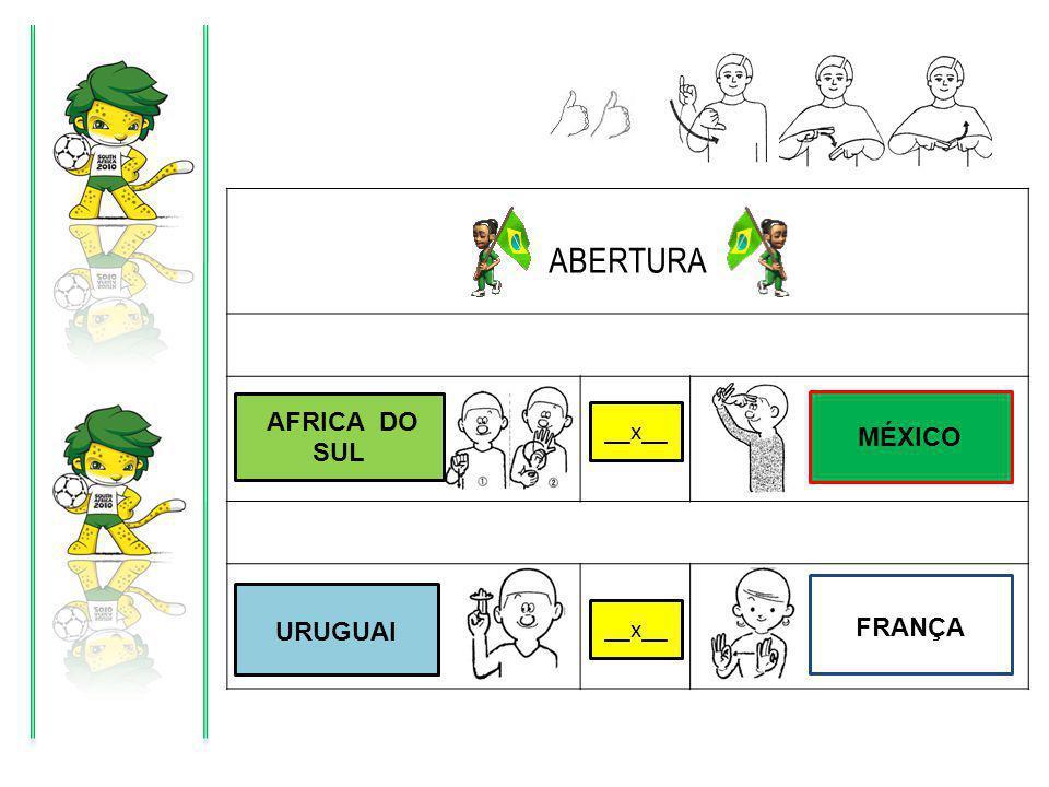 ABERTURA X AFRICA DO SUL MÉXICO __x__ URUGUAI __x__ FRANÇA