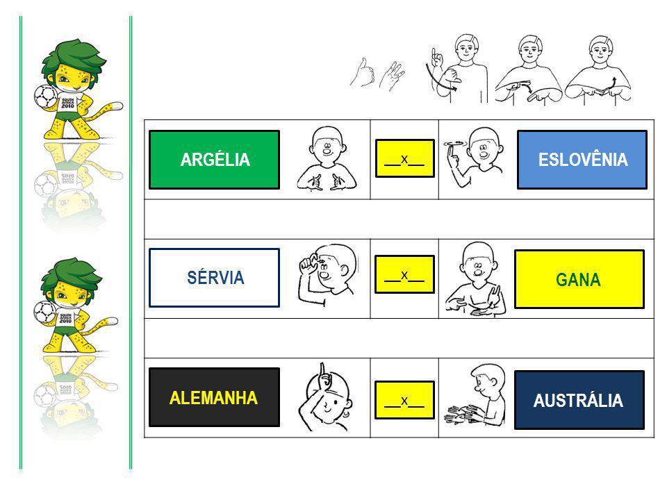 X X X ARGÉLIA ESLOVÊNIA SÉRVIA GANA AUSTRÁLIA ALEMANHA __x__