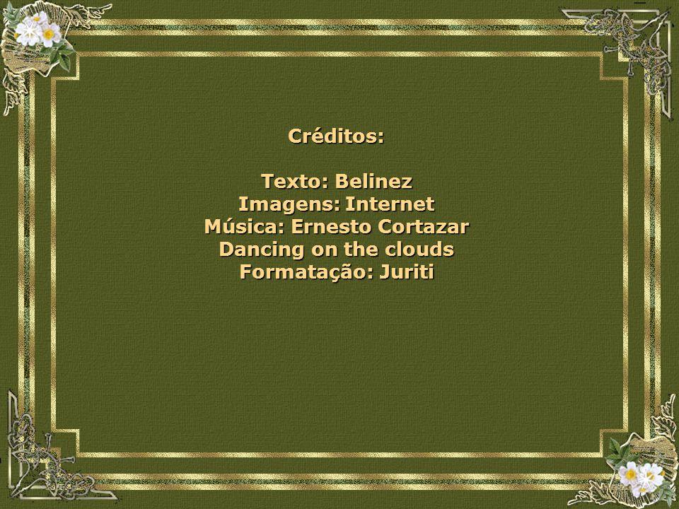 Créditos: Texto: Belinez Imagens: Internet Música: Ernesto Cortazar Dancing on the clouds Formatação: Juriti
