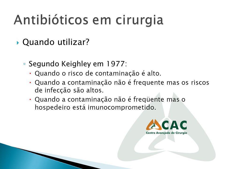 Os critérios de indicação de antibiótico são: 1: Nas cirurgias limpas e potencialmente contaminadas (risco de 5%): pacientes acima de 70 anos; desnutridos; imunodeprimidos; urgências; implante de próteses e telas; cirurgias de mama; esplenectomia (esquistossomótica); hernioplastia incisional;