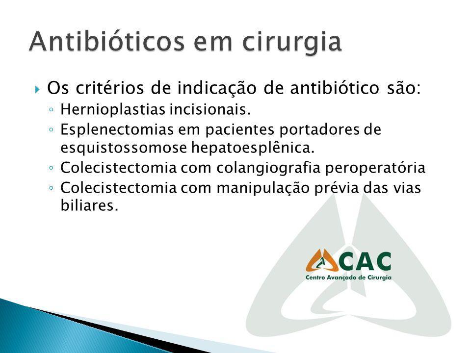 Os critérios de indicação de antibiótico são: Hernioplastias incisionais. Esplenectomias em pacientes portadores de esquistossomose hepatoesplênica. C