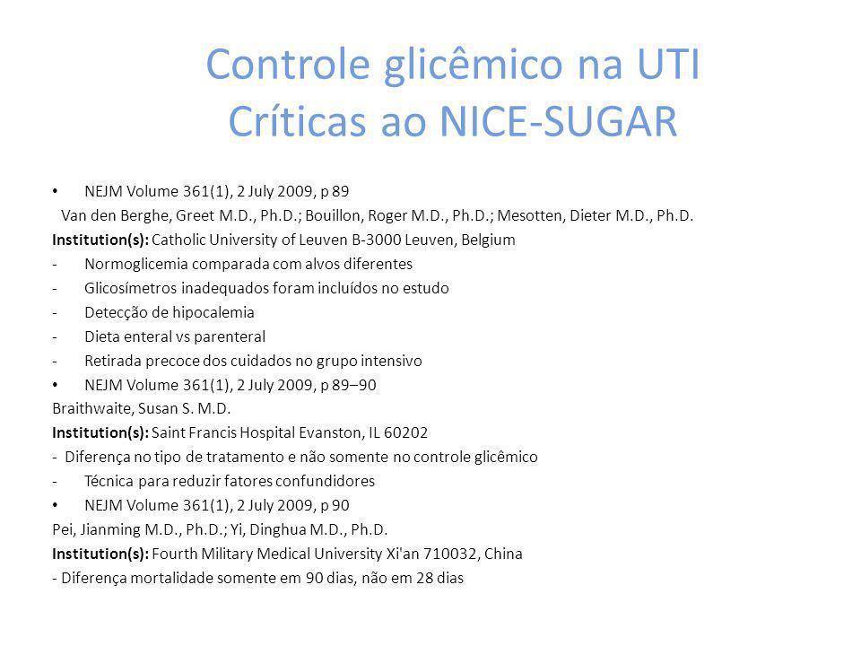 Controle glicêmico na UTI Críticas ao NICE-SUGAR NEJM Volume 361(1), 2 July 2009, p 89 Van den Berghe, Greet M.D., Ph.D.; Bouillon, Roger M.D., Ph.D.;