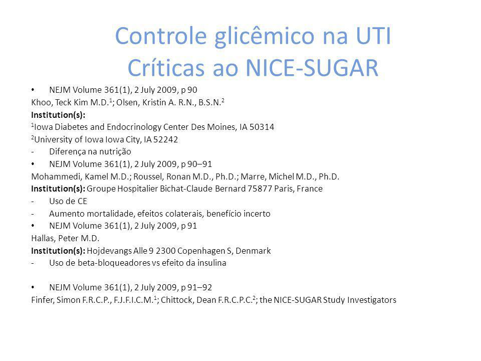 Controle glicêmico na UTI Críticas ao NICE-SUGAR NEJM Volume 361(1), 2 July 2009, p 90 Khoo, Teck Kim M.D. 1 ; Olsen, Kristin A. R.N., B.S.N. 2 Instit