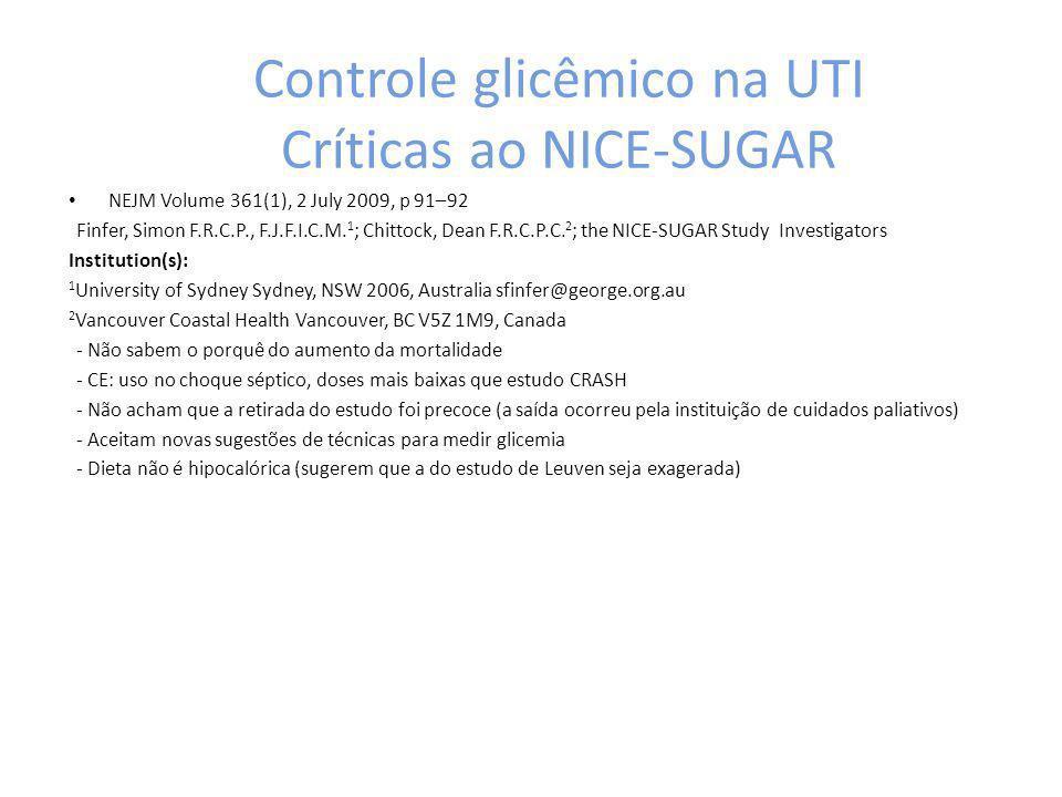 Controle glicêmico na UTI Críticas ao NICE-SUGAR NEJM Volume 361(1), 2 July 2009, p 91–92 Finfer, Simon F.R.C.P., F.J.F.I.C.M. 1 ; Chittock, Dean F.R.