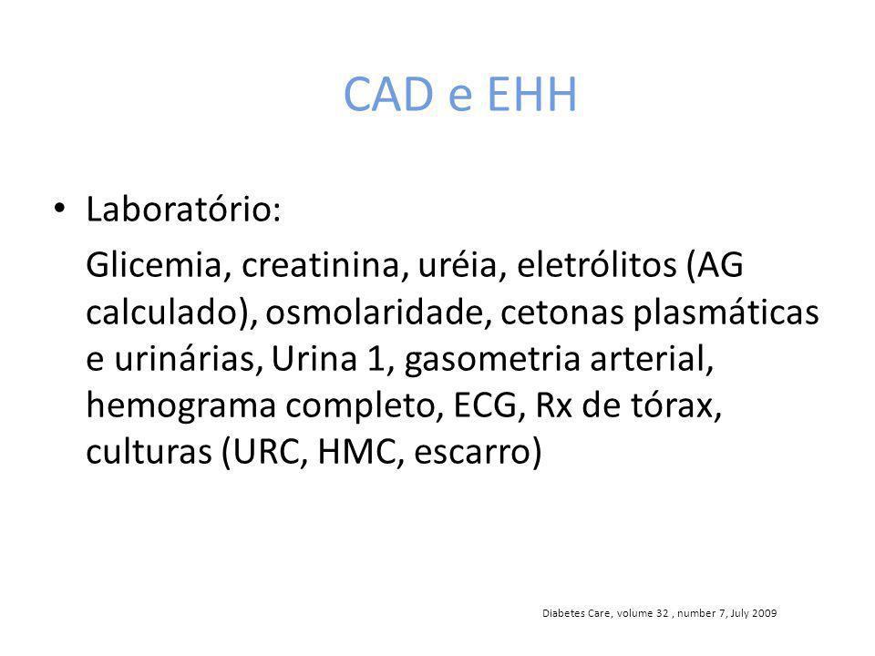 CAD e EHH Laboratório: Glicemia, creatinina, uréia, eletrólitos (AG calculado), osmolaridade, cetonas plasmáticas e urinárias, Urina 1, gasometria art