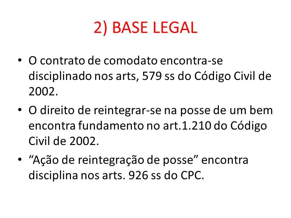 2) BASE LEGAL O contrato de comodato encontra-se disciplinado nos arts, 579 ss do Código Civil de 2002.