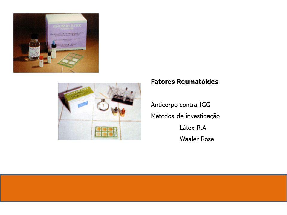 Fatores Reumatóides Anticorpo contra IGG Métodos de investigação Látex R.A Waaler Rose