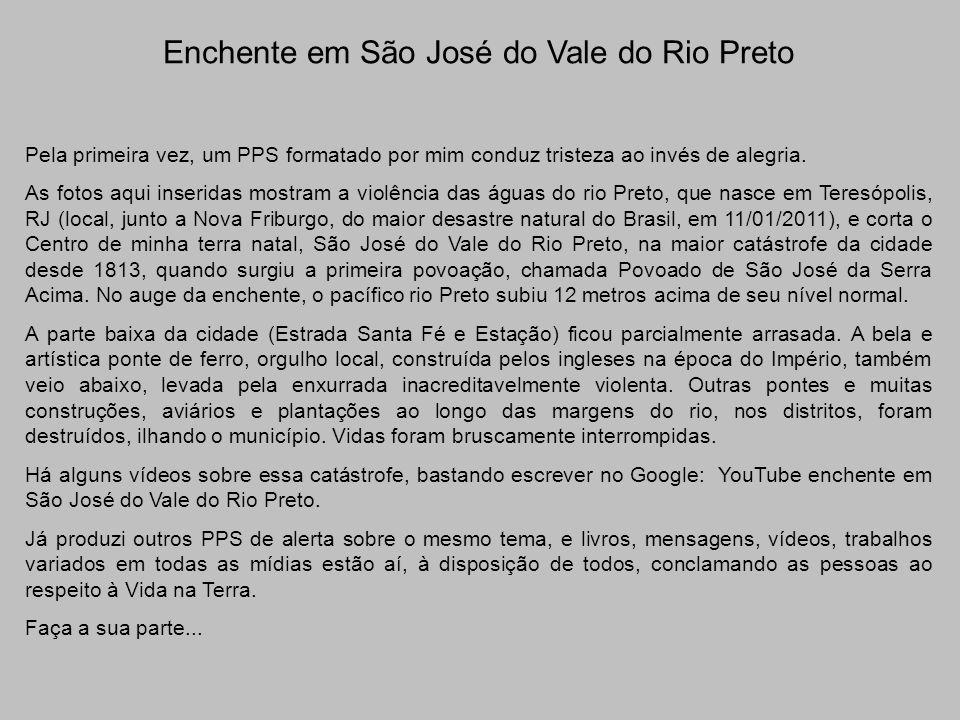 Enchente em São José do Vale do Rio Preto Pela primeira vez, um PPS formatado por mim conduz tristeza ao invés de alegria.