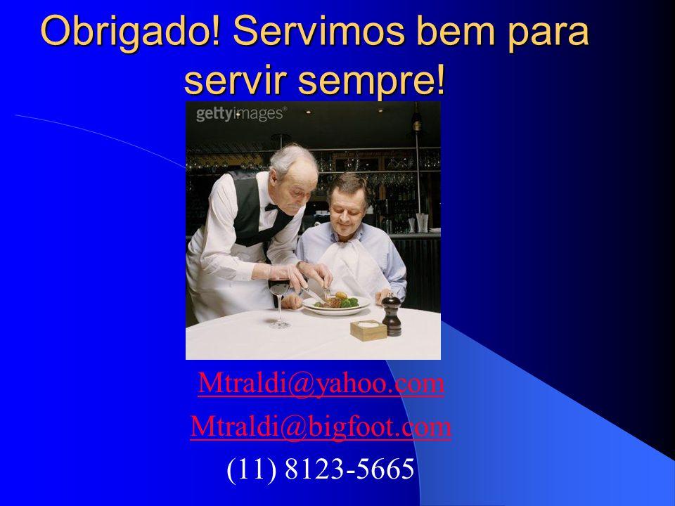 Obrigado! Servimos bem para servir sempre! Mtraldi@yahoo.com Mtraldi@bigfoot.com (11) 8123-5665