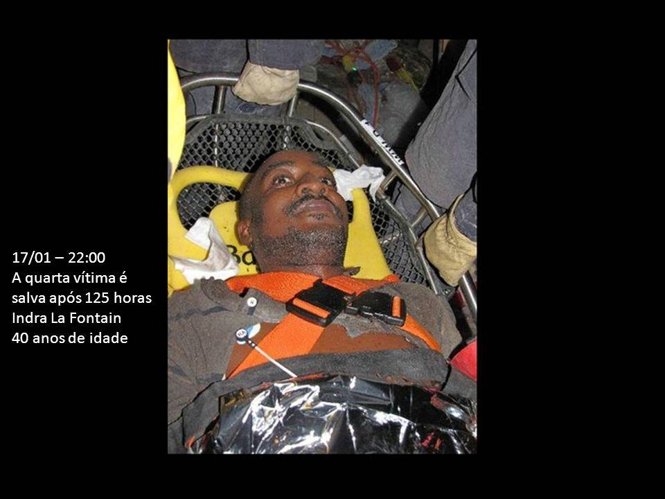17/01 – 22:00 A quarta vítima é salva após 125 horas Indra La Fontain 40 anos de idade
