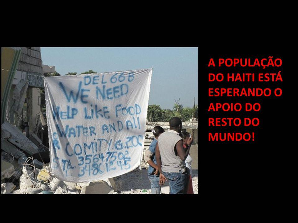 A POPULAÇÃO DO HAITI ESTÁ ESPERANDO O APOIO DO RESTO DO MUNDO!