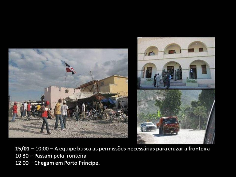 15/01 – 10:00 – A equipe busca as permissões necessárias para cruzar a fronteira 10:30 – Passam pela fronteira 12:00 – Chegam em Porto Príncipe.