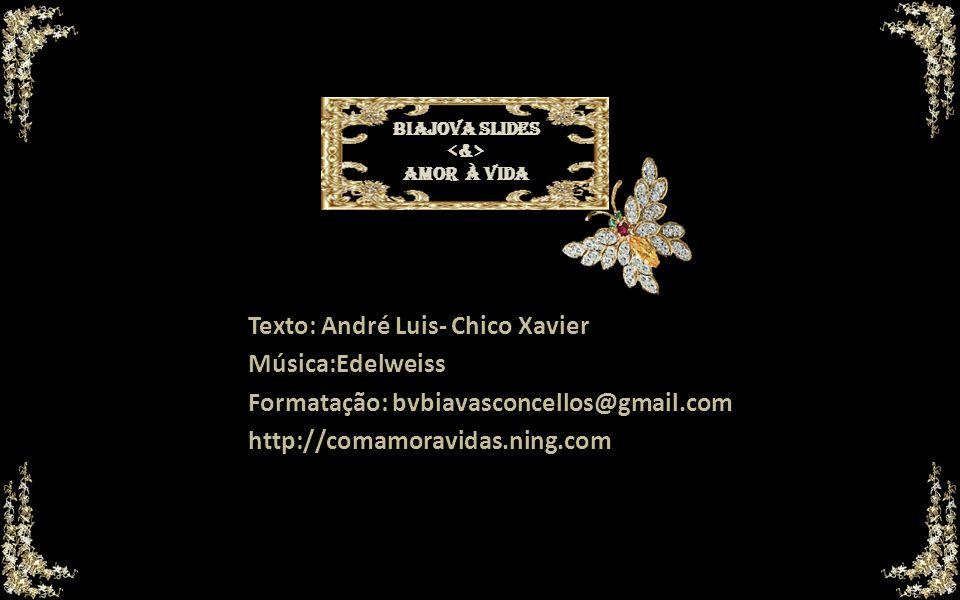 Texto: André Luis- Chico Xavier Música:Edelweiss Formatação: bvbiavasconcellos@gmail.com http://comamoravidas.ning.com BIAJOVA SLIDES BIAJOVA SLIDES AMOR À VIDA