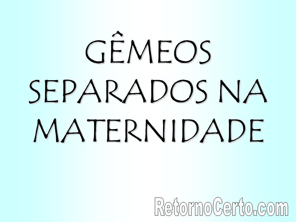 GÊMEOS SEPARADOS NA MATERNIDADE
