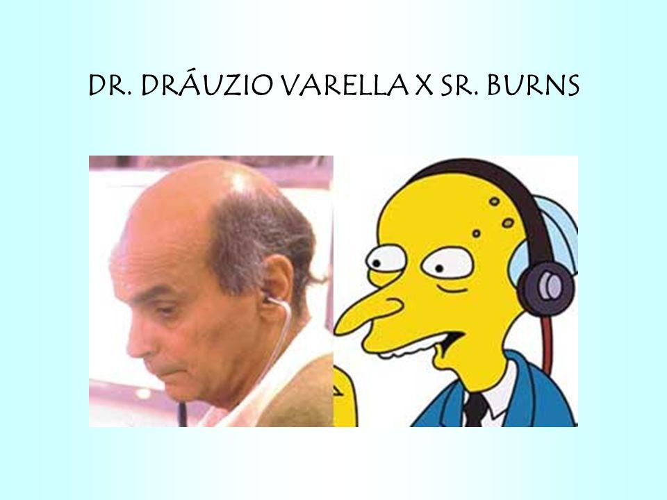 DR. DRÁUZIO VARELLA X SR. BURNS