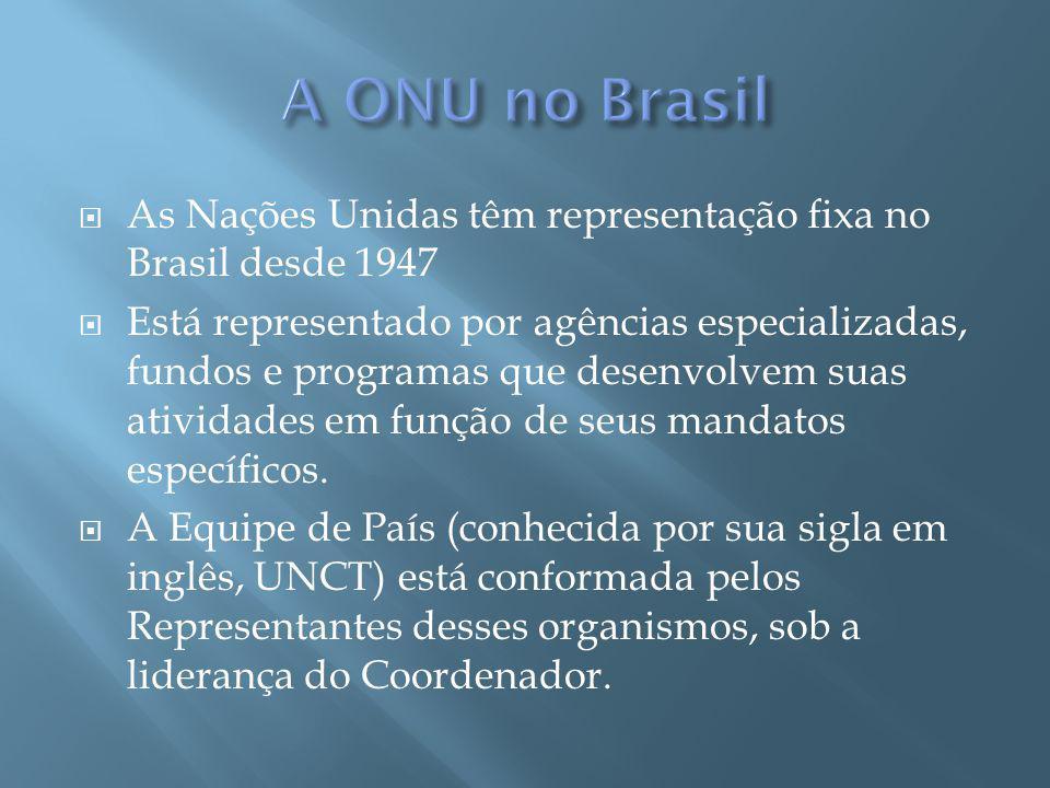 As Nações Unidas têm representação fixa no Brasil desde 1947 Está representado por agências especializadas, fundos e programas que desenvolvem suas atividades em função de seus mandatos específicos.