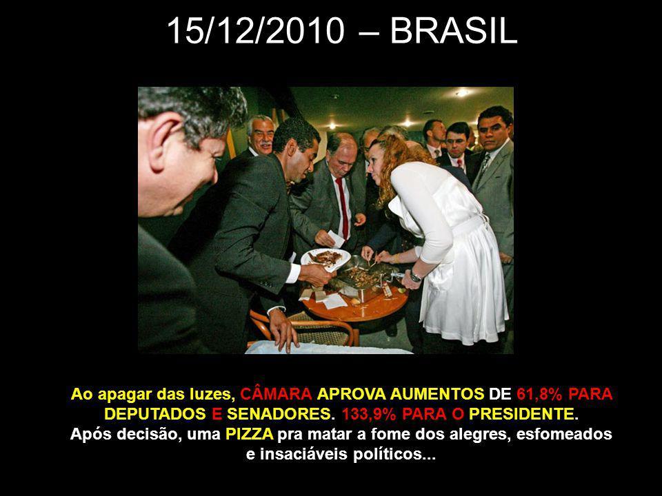 15/12/2010 – BRASIL Ao apagar das luzes, CÂMARA APROVA AUMENTOS DE 61,8% PARA DEPUTADOS E SENADORES.