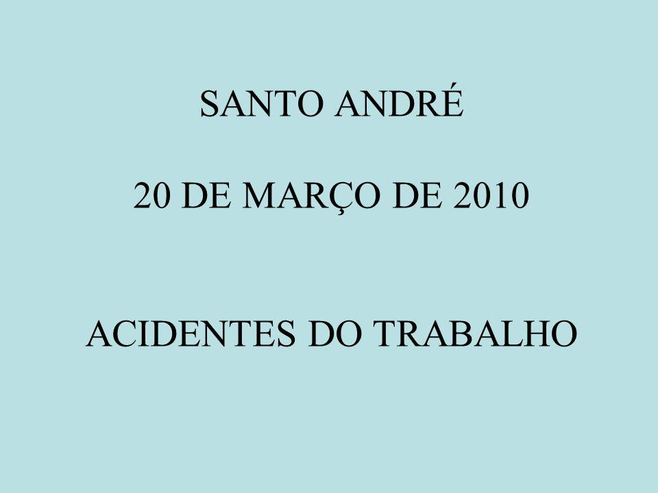 SANTO ANDRÉ 20 DE MARÇO DE 2010 ACIDENTES DO TRABALHO