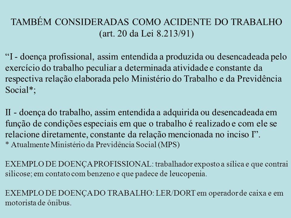 TAMBÉM CONSIDERADAS COMO ACIDENTE DO TRABALHO (art. 20 da Lei 8.213/91) I - doença profissional, assim entendida a produzida ou desencadeada pelo exer