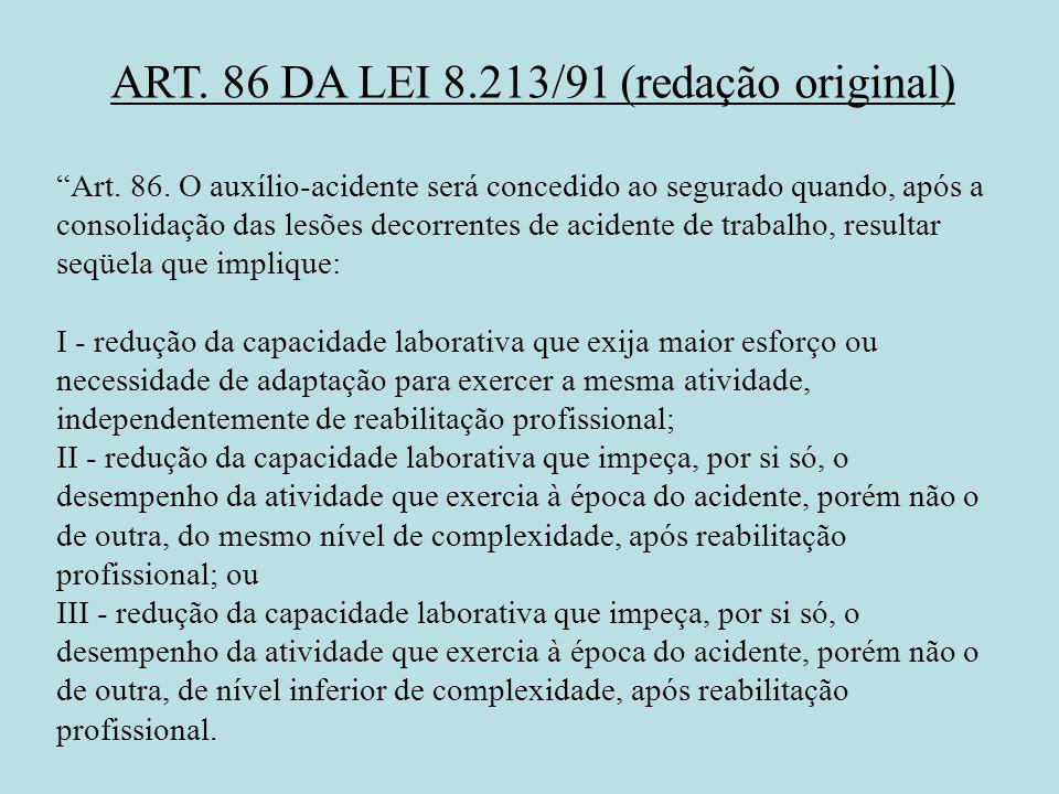 ART. 86 DA LEI 8.213/91 (redação original) Art. 86. O auxílio-acidente será concedido ao segurado quando, após a consolidação das lesões decorrentes d