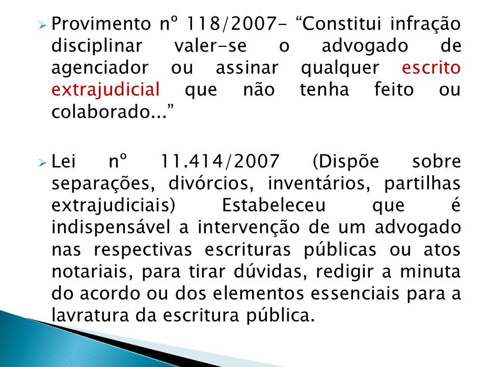 Provimento nº 118/2007- Constitui infração disciplinar valer-se o advogado de agenciador ou assinar qualquer escrito extrajudicial que não tenha feito
