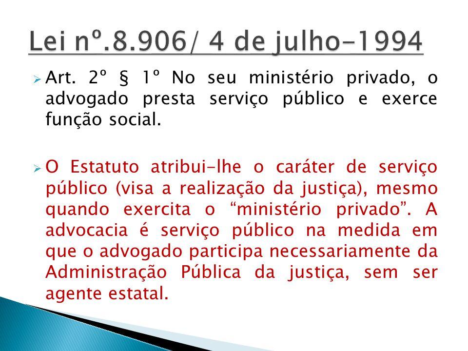 Art. 2º § 1º No seu ministério privado, o advogado presta serviço público e exerce função social. O Estatuto atribui-lhe o caráter de serviço público