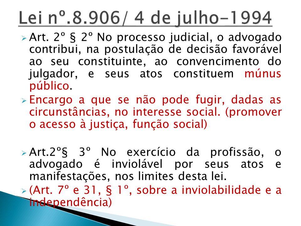 Art. 2º § 2º No processo judicial, o advogado contribui, na postulação de decisão favorável ao seu constituinte, ao convencimento do julgador, e seus