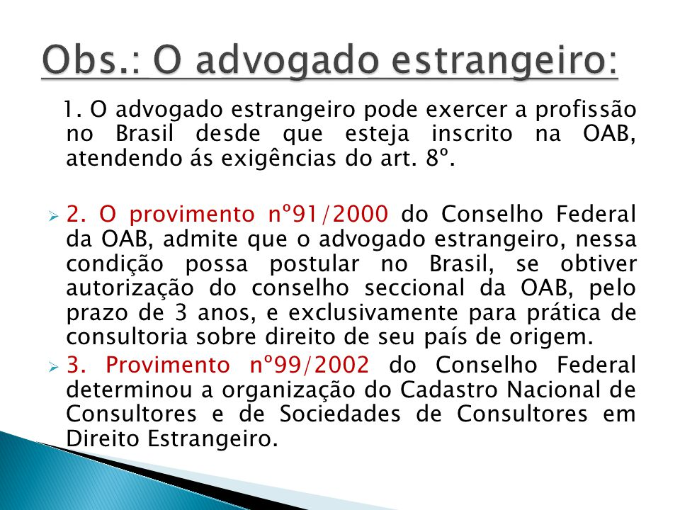 1. O advogado estrangeiro pode exercer a profissão no Brasil desde que esteja inscrito na OAB, atendendo ás exigências do art. 8º. 2. O provimento nº9