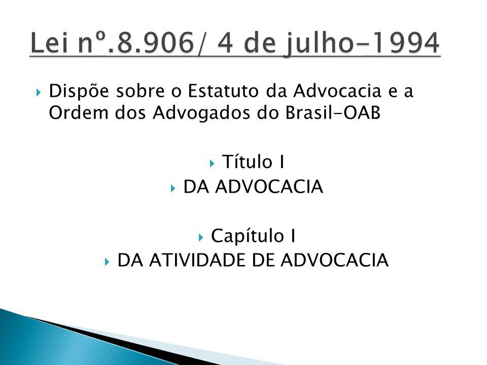 Dispõe sobre o Estatuto da Advocacia e a Ordem dos Advogados do Brasil-OAB Título I DA ADVOCACIA Capítulo I DA ATIVIDADE DE ADVOCACIA