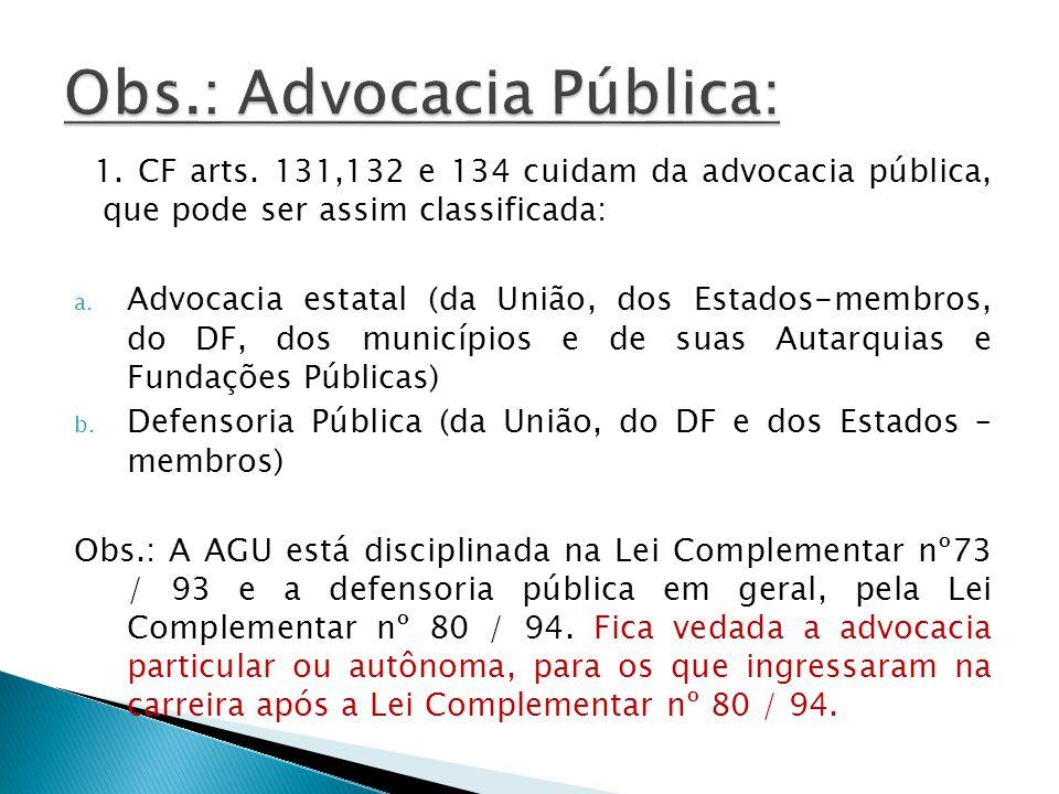 1. CF arts. 131,132 e 134 cuidam da advocacia pública, que pode ser assim classificada: a. Advocacia estatal (da União, dos Estados-membros, do DF, do