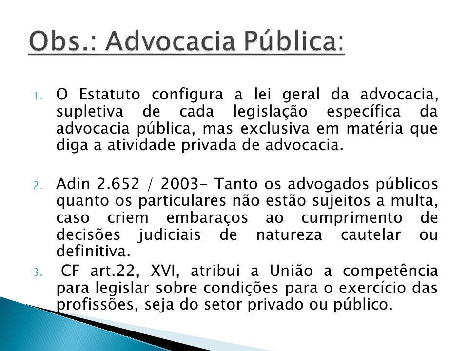 1. O Estatuto configura a lei geral da advocacia, supletiva de cada legislação específica da advocacia pública, mas exclusiva em matéria que diga a at