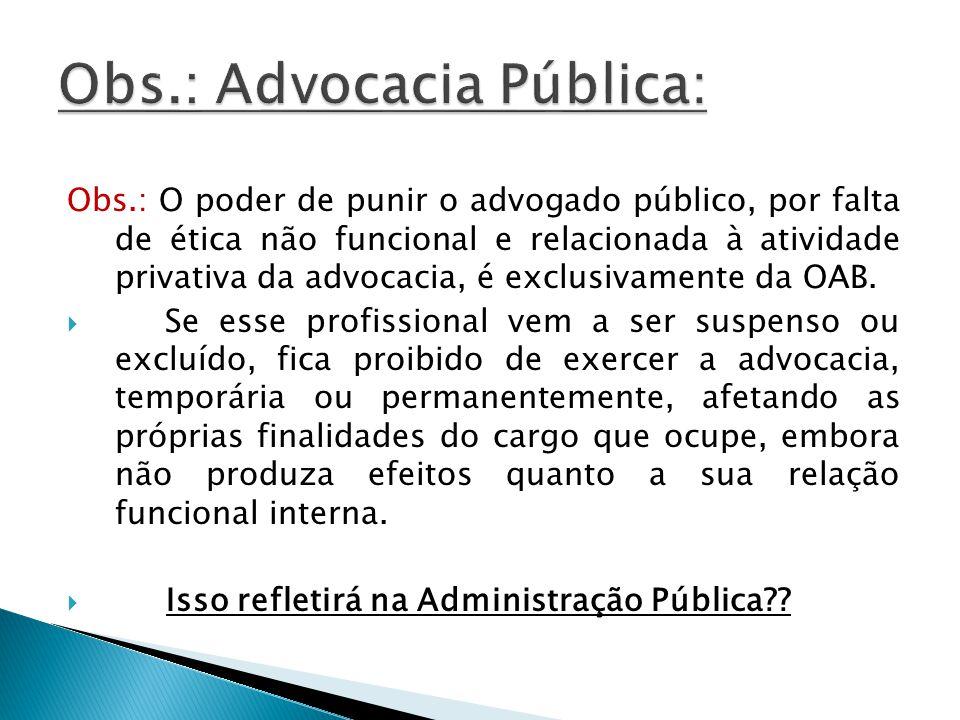 Obs.: O poder de punir o advogado público, por falta de ética não funcional e relacionada à atividade privativa da advocacia, é exclusivamente da OAB.