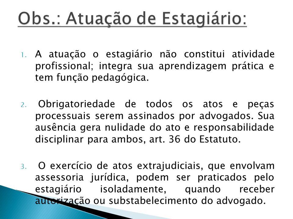 1. A atuação o estagiário não constitui atividade profissional; integra sua aprendizagem prática e tem função pedagógica. 2. Obrigatoriedade de todos