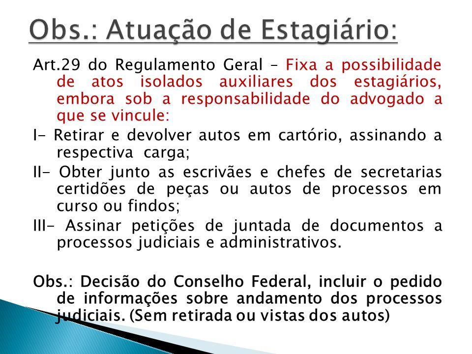 Art.29 do Regulamento Geral – Fixa a possibilidade de atos isolados auxiliares dos estagiários, embora sob a responsabilidade do advogado a que se vin