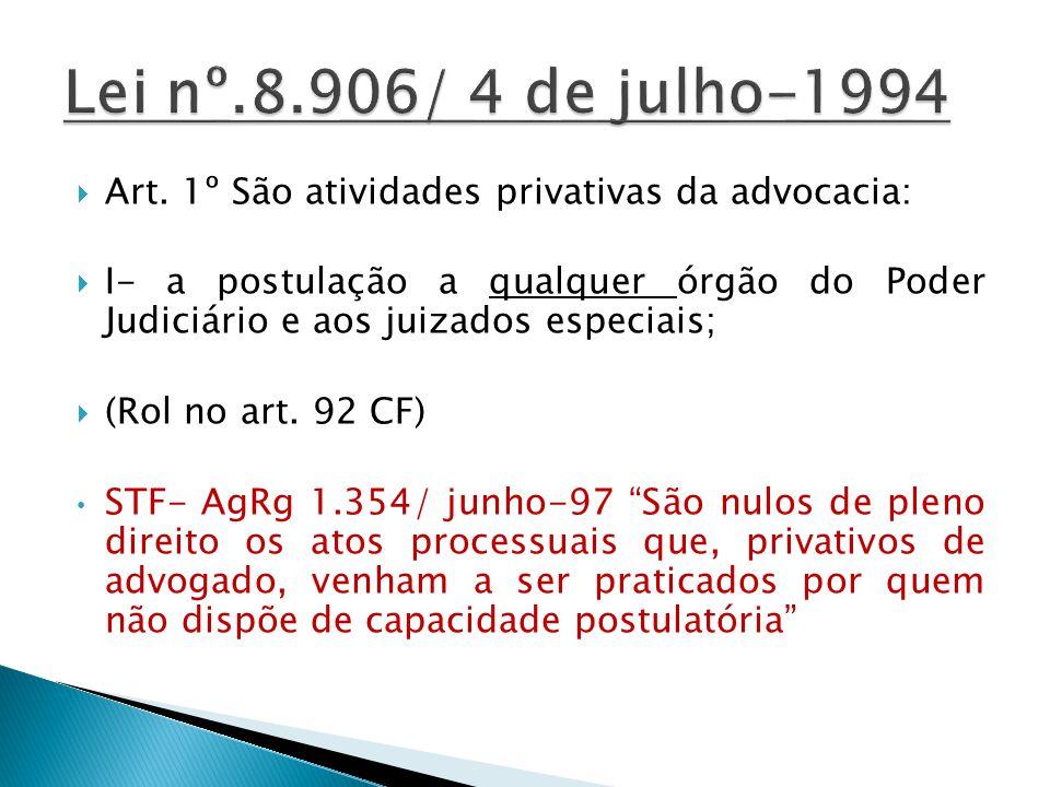 Art. 1º São atividades privativas da advocacia: I- a postulação a qualquer órgão do Poder Judiciário e aos juizados especiais; (Rol no art. 92 CF) STF