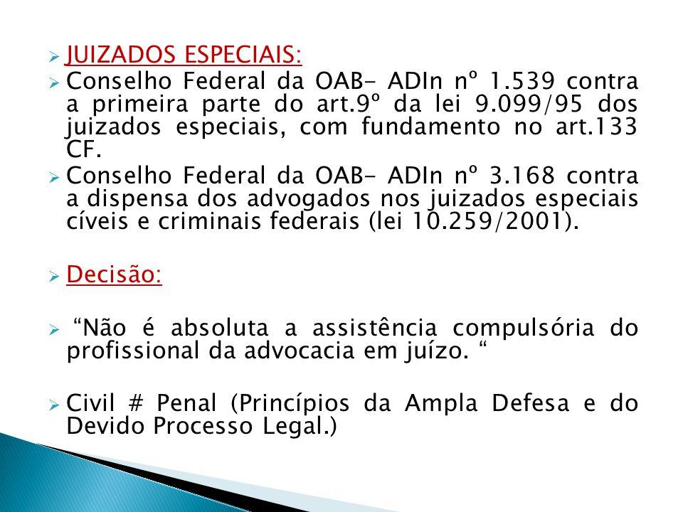 JUIZADOS ESPECIAIS: Conselho Federal da OAB- ADIn nº 1.539 contra a primeira parte do art.9º da lei 9.099/95 dos juizados especiais, com fundamento no
